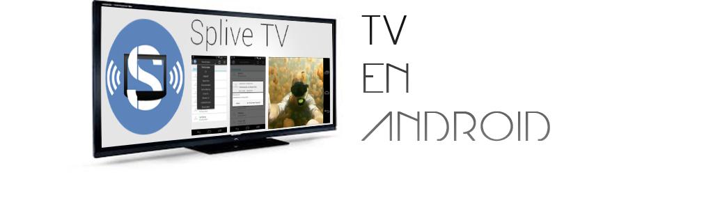 Splive TV, o cómo ver la televisión en tu dispositivo Android u ordenador