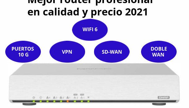 Mejor router profesional en calidad y precio 2021, con WIFI 6, puertos 10G, doble WAN, VLAN, VPN y SD-WAN, fácil de configurar